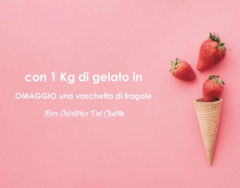 offerta gelato da chilo fragole in omaggio-promozione fragole in omaggio con gelato
