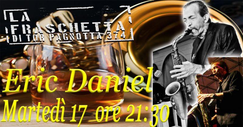 OFFERTA SERATA JAZZ MUSICA LIVE ROMA SUD - OCCASIONE ERIC DANIEL CONCERTO LIVE ROMA