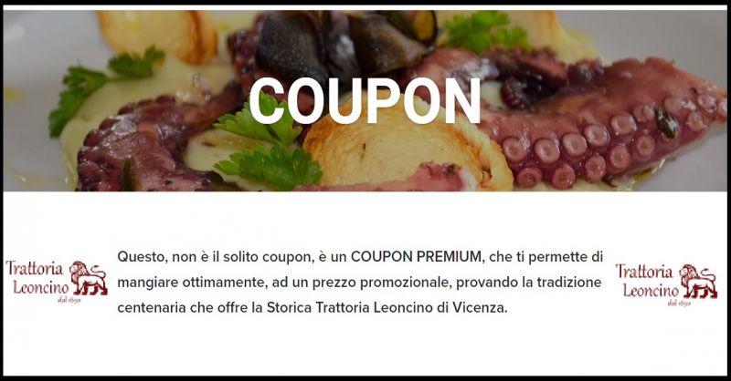 TRATTORIA LEONCINO Offerta coupon pranzo cena vicenza - Promozione trattoria menu vegetariano