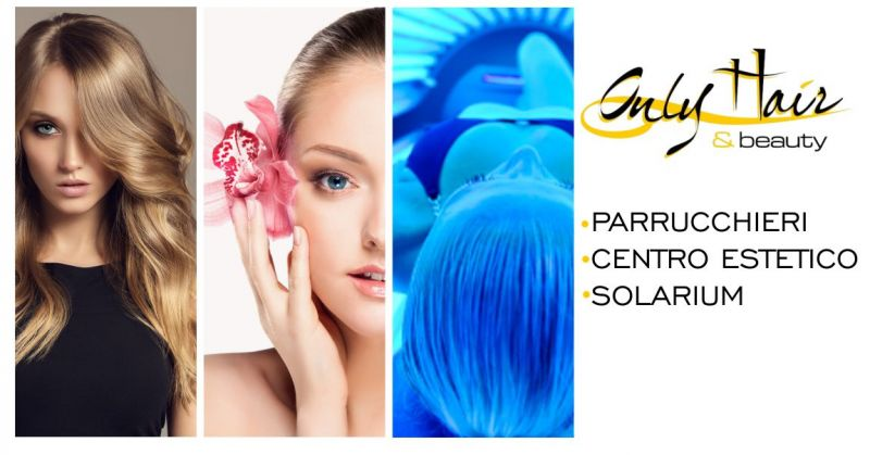 Only Hair & Beauty offerta parrucchiere - promozione centro estetico solarium