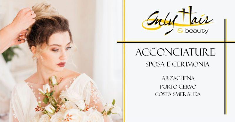 Only Hair & Beauty  Arzachena Porto Cervo Costa Smeralda - offerta acconciatura sposa per cerimonia