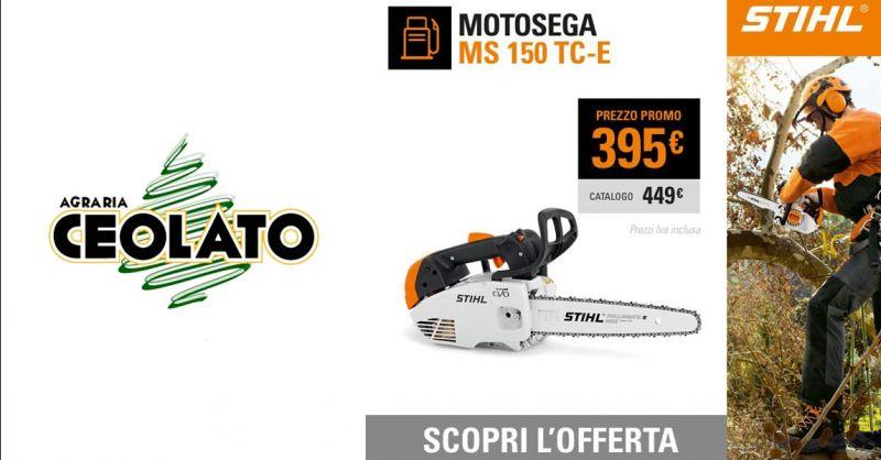Offerta Vendita Motosega STIHL MS 150 TC E Vicenza - Occasione Motosega per potature Vicenza