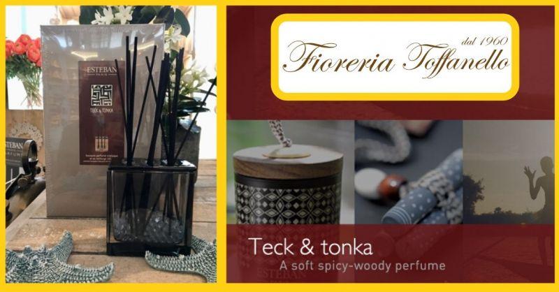FIORERIA TOFFANELLO - Offerta vendita online profumi Teck & Tonka legnoso speziato morbido