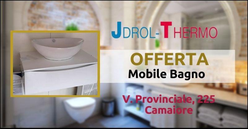 promozione mobile da bagno in offerta Versilia - JDROL THERMO