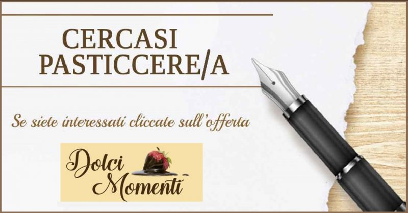PASTICCERIA DOLCI MOMENTI - Occasione offerta di lavoro pasticcere specializzato Vicenza