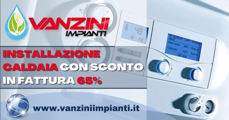 Offerta installazione caldaia con sconto in fattura 65% - Occasione sconto fattura sostituzione caldaia Verona