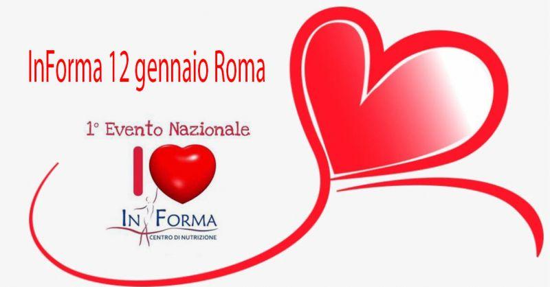Occasione Evento I Love InForma 12 gennaio Roma - Promozione Raduno INFORMA CENTRO DI NUTRIZIONE