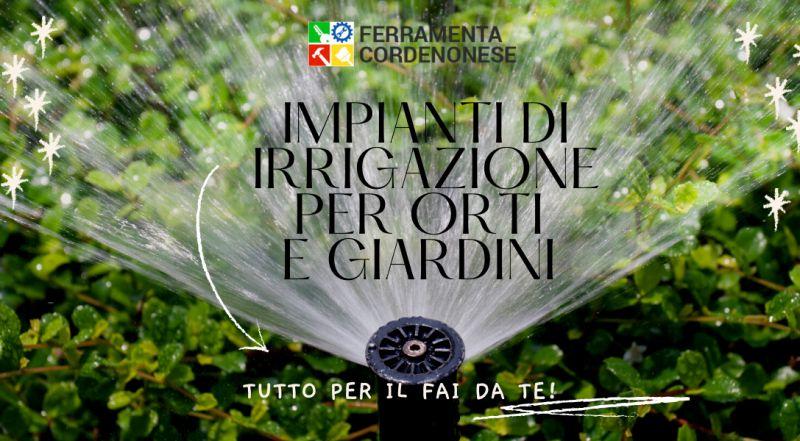 Offerta ferramenta specializzata in impianti di irrigazione per orti o giardini a Pordenone – occasione ferramenta che vende impianti di irrigazione automatici a Pordenone