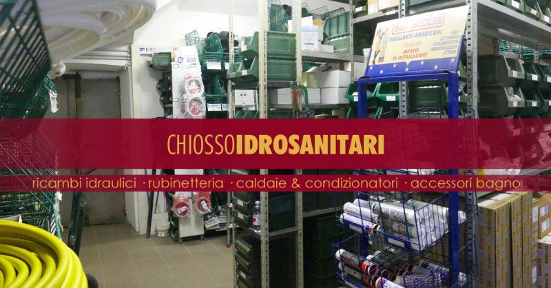 CHIOSSO IDROSANITARI - offerta vendita ricambi accessori idraulici torino