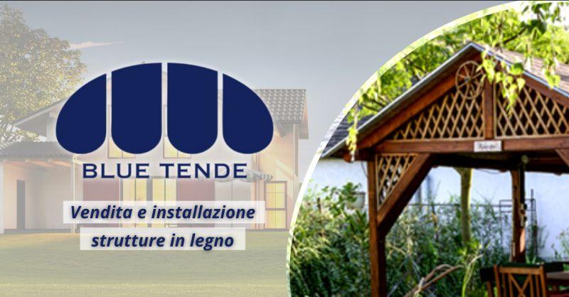 BLUE TENDE - Offerta strutture in legno per esterni Genzano di Roma