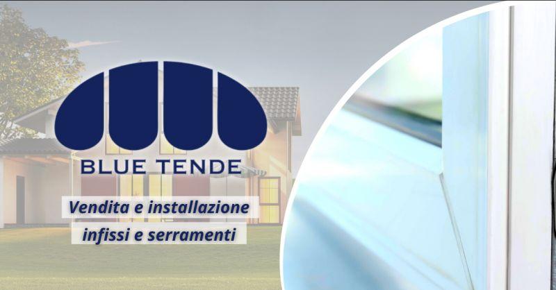BLUE TENDE Offerta infissi e serramenti Albano Laziale - occasione serramenti in alluminio Roma