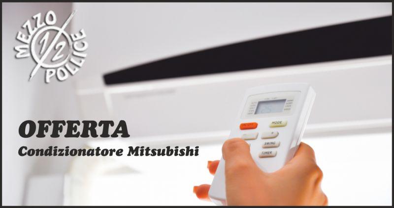 mezzo pollice offerta condizionatore - occasione condizionatore Mitsubishi imperia