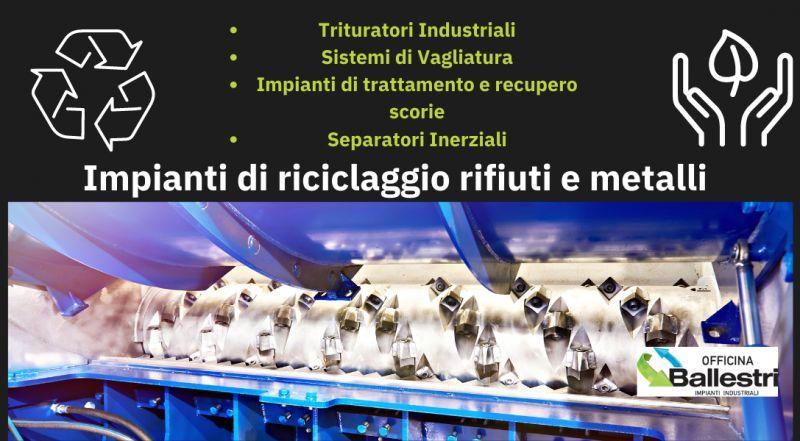 Offerta realizzazione impianti di riciclaggio a Modena – vendita Trituratori Industriali, Sistemi di Vagliatura, Separatori Inerziali a Modena