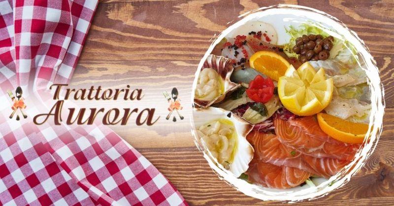 TRATTORIA AURORA - Offerta dove mangiare antipasti di pesce fresco vicino Verona centro