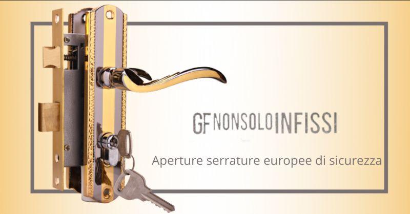 GF NON SOLO INFISSI - Offerta aperture porte cilindro europeo di sicurezza Casal Palocco