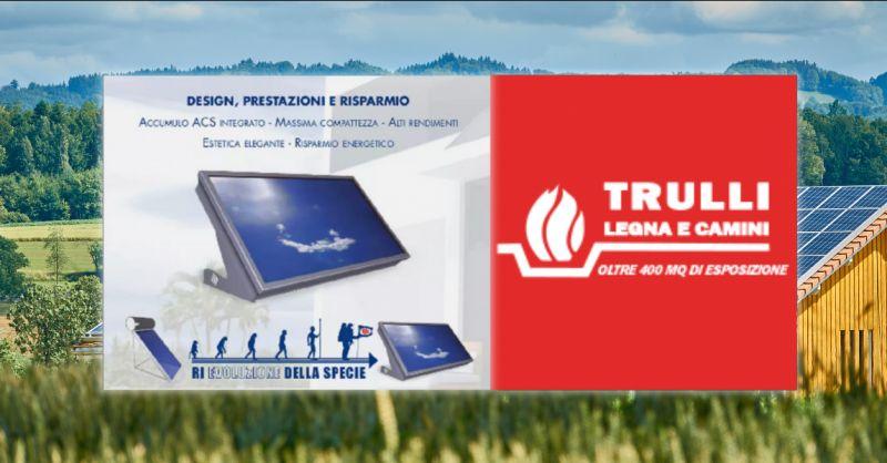TRULLI LEGNA E CAMINI - Offerta vendita e installazione pannelli solari Roma