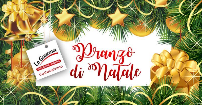LE GOURMET RISTORANTE - Offerta Pranzo di Natale Ristorante Castelvetrano