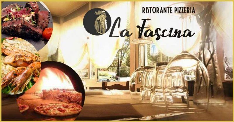 Ristornate Pizzeria LA FASCINA - offerta ristorante e pizzeria con menu di carne o pesce
