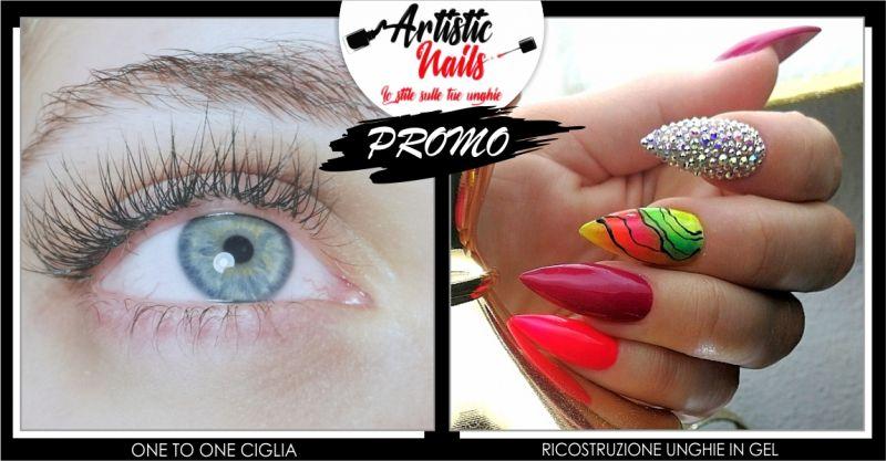 ARTISTIC NAILS  - promozione one to one ciglia e ricostruzione unghie in gel prezzo esclusivo