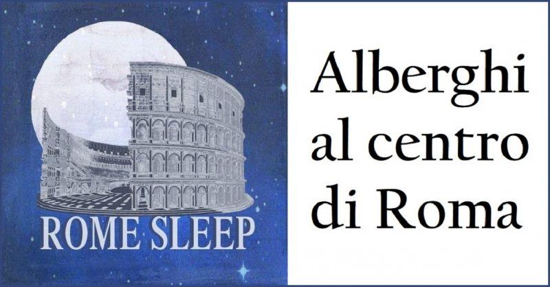 Rome Sleep Alberghi al centro di Roma - Offerta prenotazione diretta Hotel senza intermediari
