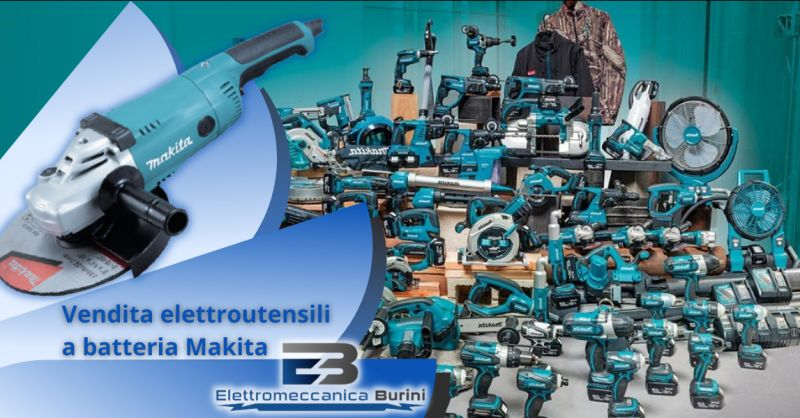 ELETTROMECCANICA BURINI - Offerta elettroutensili a batteria Makita Bergamo
