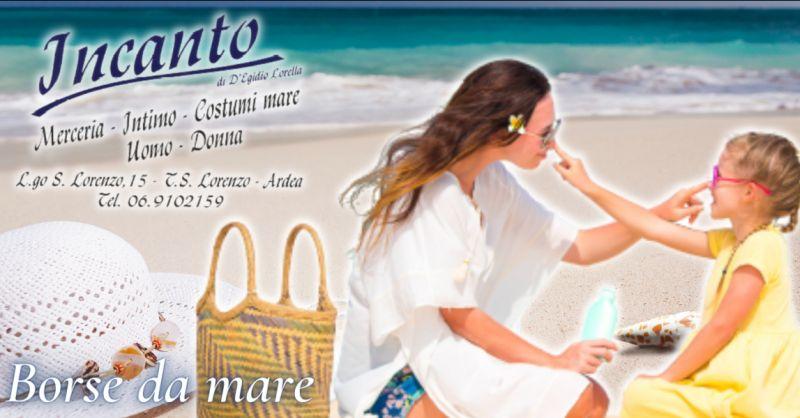 INCANTO Offerta borse da mare Lavinio - occasione vendita borse da mare Roma