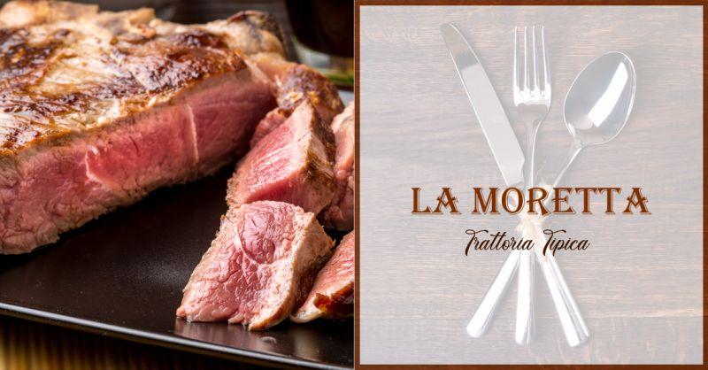 TRATTORIA LA MORETTA offerta specialita di carne ancona - occasione bistecca fiorentina ancona