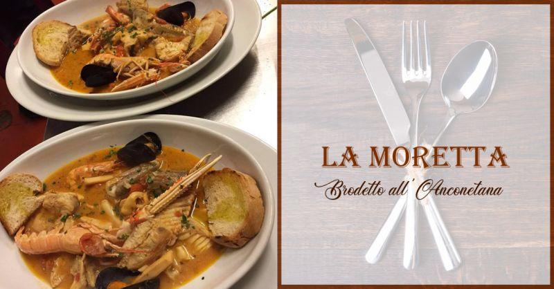 TRATTORIA LA MORETTA offerta brodetto all'anconetana -occasione ristorante piatti tipici ancona