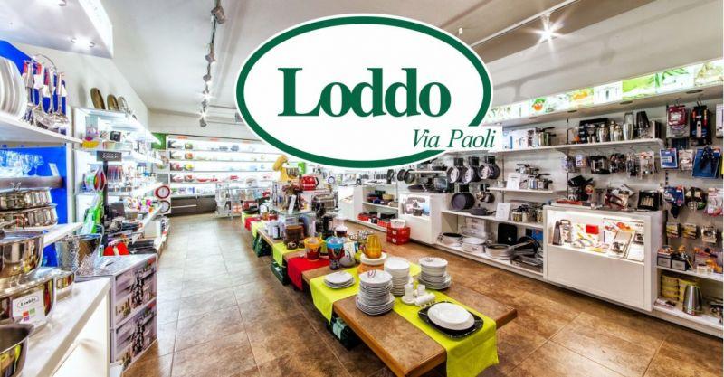 Loddo Via Paoli  - offerta articoli per la casa e per la cucina professionali migliori marchi