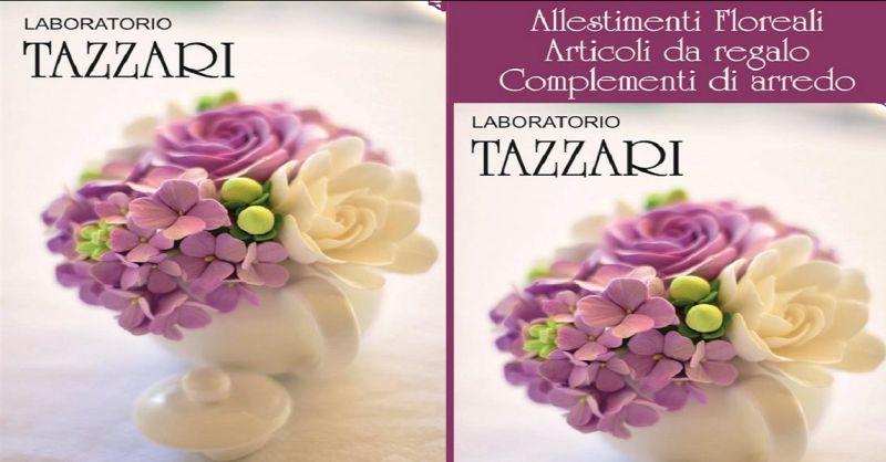 LABORATORIO TAZZARI - Offerta articoli regalo complementi d'arredo - Occasione fiori freschi